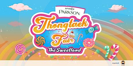 Thongtaek Fair The sweetLand At Parkson tickets