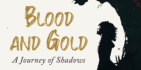Blood and Gold: A Journey of Shadows tickets