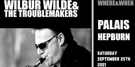 Wilbur Wilde & The Troublemakers tickets