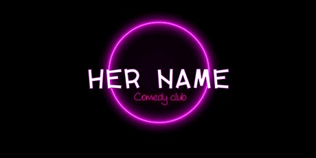 HER NAME Comedy Club billets