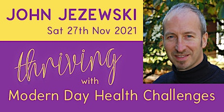 Thriving with Modern Day Health Challenges with John Jezewski tickets