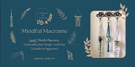 Level 1 Mindful Macramé: Sustainable Plant Hanger Workshop tickets