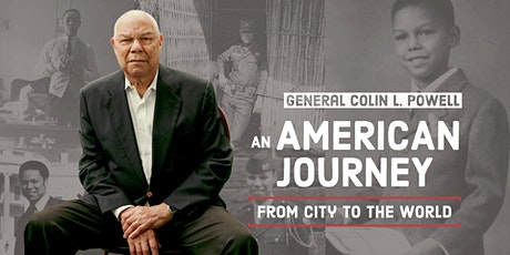 General Colin L. Powell, An American Journey from City to the World tickets