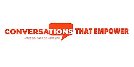 CONVERSATIONS That  Empower - Make DEI Part of Your DNA tickets