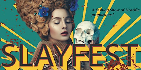 SLAYFEST 2!  A Halloween Fashion Show of Horrific Proportions tickets