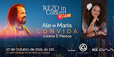 REZO IN CONCERT ONLINE 1ª EDIÇÃO  - ALE DE MARIA - JULIANA D PASSOS tickets