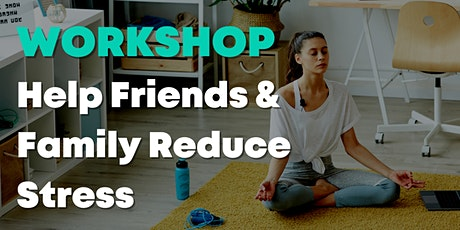 Help Friends & Family Reduce Stress: Learn to Teach Meditation & Mindfulnes tickets
