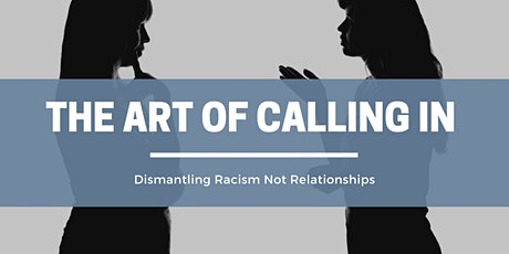 The Art of Calling In: Dismantling Racism Not Relationships tickets