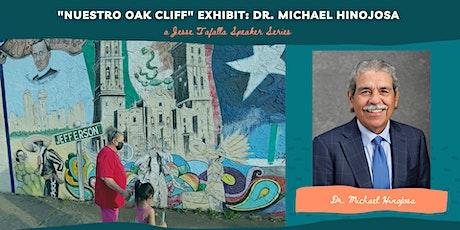 """Nuestro Oak Cliff"" Exhibit: Dr. Michael Hinojosa, a Jesse Tafalla Speaker tickets"