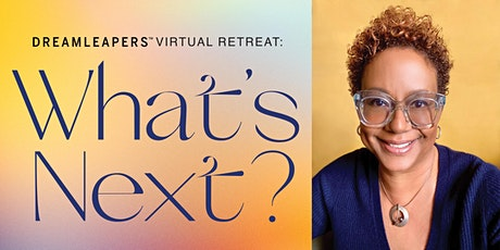 DREAMLEAPERS VIRTUAL RETREAT 2021: WHAT'S NEXT? tickets