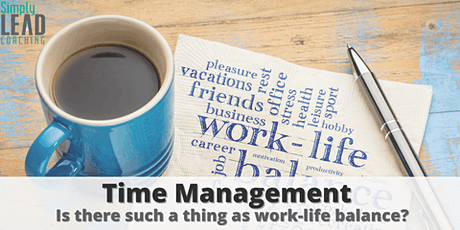 Time Management - Is there such a thing as work-life balance? tickets
