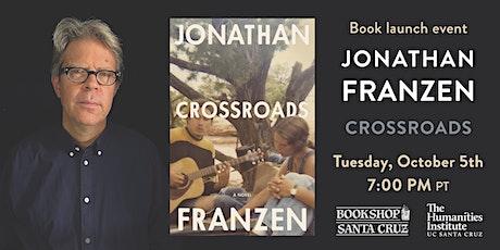 Bookshop Santa Cruz Presents: Jonathan Franzen | CROSSROADS tickets
