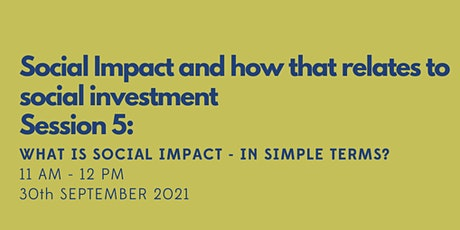 Social impact and how that relates to social investment. tickets