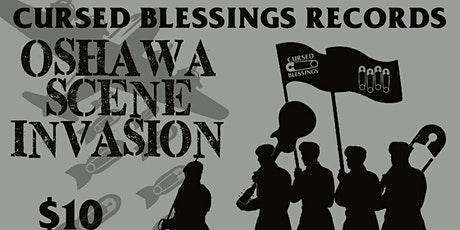 CURSED BLESSINGS RECORDS OSHAWA INVASION tickets