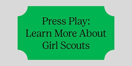 Press Play: Learn More About Girl Scouts tickets