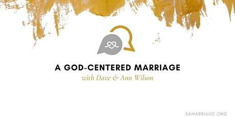 A God- Centered Marriage with Dave and Ann Wilson tickets