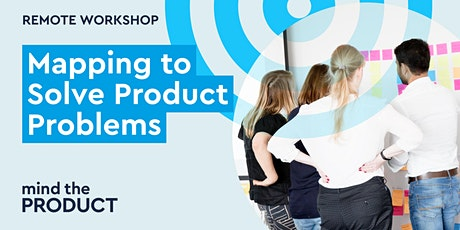 Mapping to Solve Product Problems Remote Workshop - Greenwich Mean Time tickets