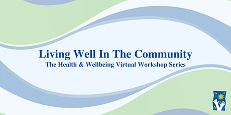 Living Well in the Community - Health & Wellbeing Virtual Workshop Series tickets