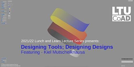 Designing Tools; Designing Designs Featuring Kiel Mutschelknaus tickets