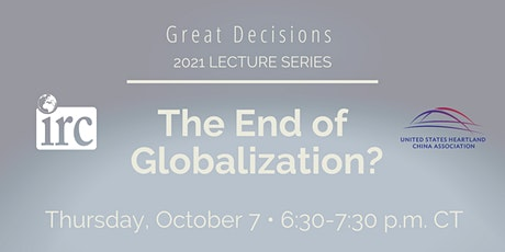 Great Decisions Lecture Series: The End of Globalization? tickets