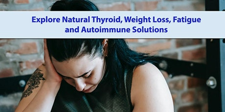 Explore Natural Thyroid, Weight Loss, Fatigue and Autoimmune Solutions tickets