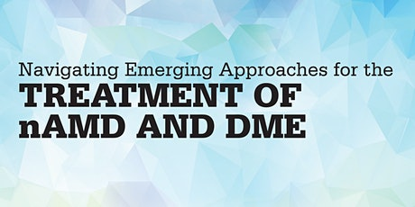 Navigating Emerging Approaches for the Treatment of nAMD and DME tickets