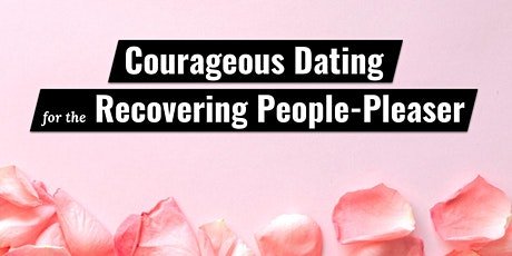 Courageous Dating for the Recovering People-Pleaser tickets