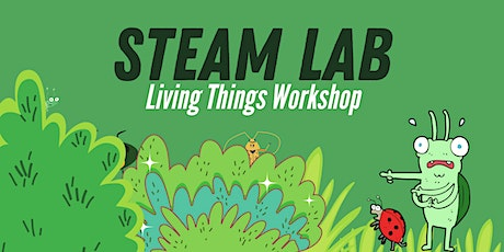 STEAM Lab : Living Things Workshop tickets