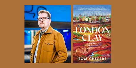 London Clay:  Journeys in the Deep City By Tom Chivers tickets