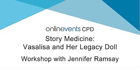 Story Medicine: Vasalisa and Her Legacy Doll - Jennifer Ramsay tickets