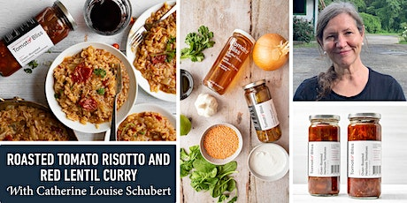 Roasted Tomato Risotto and Red Lentil Curry with Catherine Louise Schubert tickets