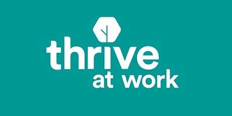 Boost Staff Wellbeing - Thrive at Work - 28 October 2021 tickets