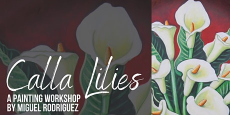 Calla Lilies - A Painting Workshop by Miguel Rodriguez tickets