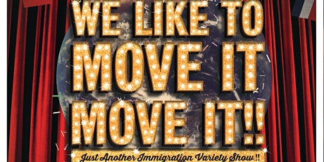 We Like To Move It Move It! | Just Another Immigration Variety Show tickets