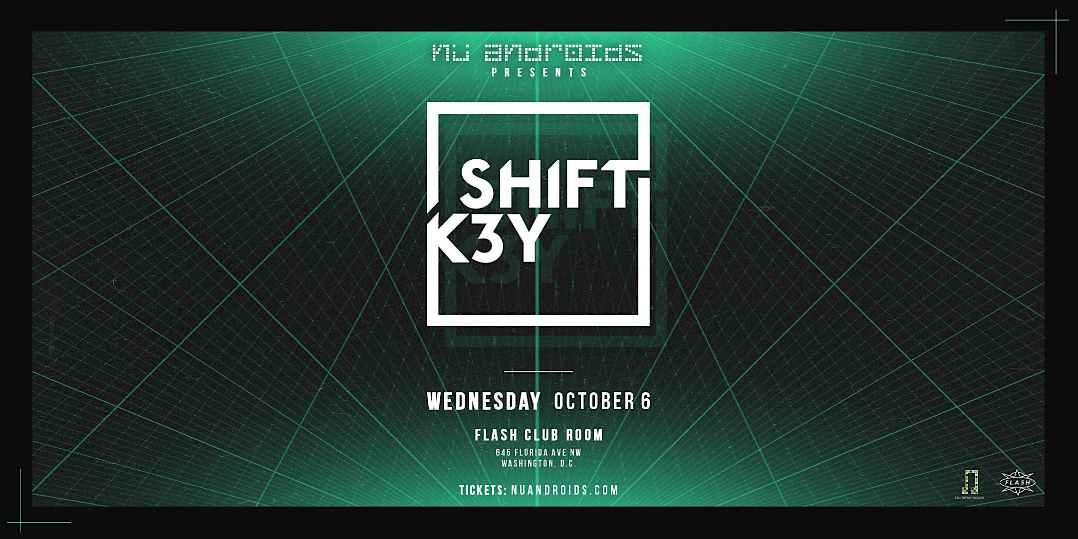 Nü Androids Presents: Shift K3Y (21+)