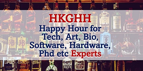 HKGHH Happy Hour for Tech, Art, Bio, Software, Hardware, Phd etc  Experts tickets