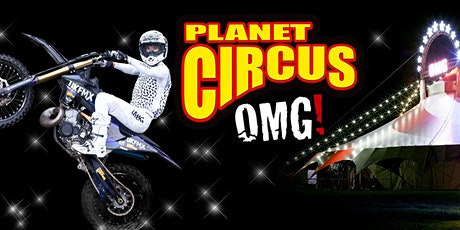 Planet Circus OMG! Kirkby In Ashfield. Early Bird Special offer! tickets
