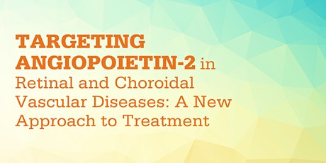 Targeting Angiopoietin-2 in Retinal and Choroidal Vascular Diseases tickets