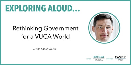 EXPLORING ALOUD: 'Rethinking government for a VUCA world' with Adrian Brown tickets