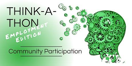 "Think-A-Thon, Employment Edition - ""Community Participation"" [EMP] tickets"