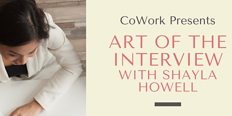ART OF THE INTERVIEW with SHAYLA HOWELL tickets