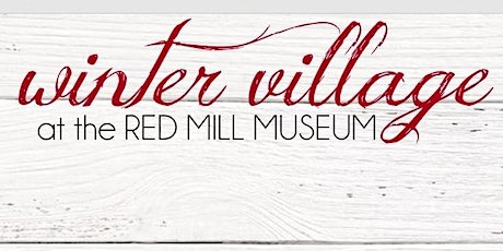Winter Village and Festival of Trees at the Red Mill Museum Village tickets