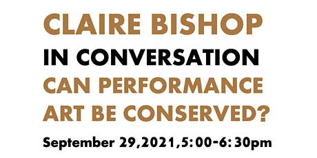 Can Performance (Art) Be Conserved? Claire Bishop in Conversation tickets