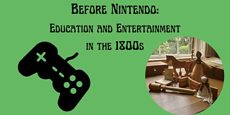 Before Nintendo Homeschool Day: Education and Entertainment of the 1800s tickets