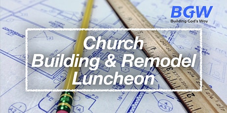 Church Building & Remodel Luncheon tickets