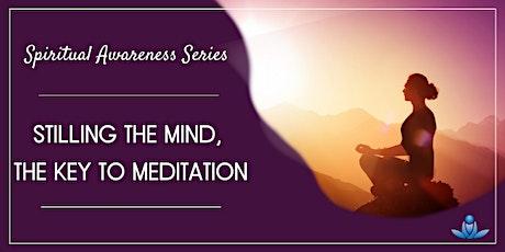 Stilling the Mind, the Key to Meditation tickets