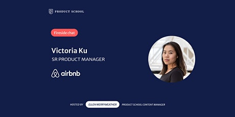 Fireside Chat with Airbnb Sr Product Manager, Victoria Ku tickets