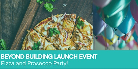 Beyond Building - Pizza and Prosecco Launch Party tickets