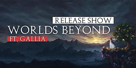 Worlds Beyond - Release Show [+ Gallia] billets