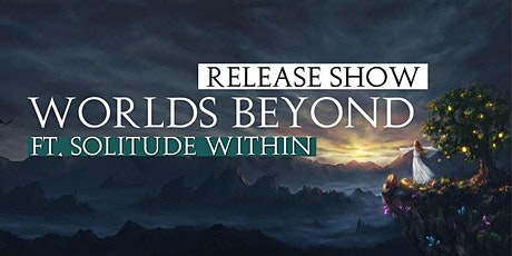 Worlds Beyond - Release Show [+ Solitude Within] billets